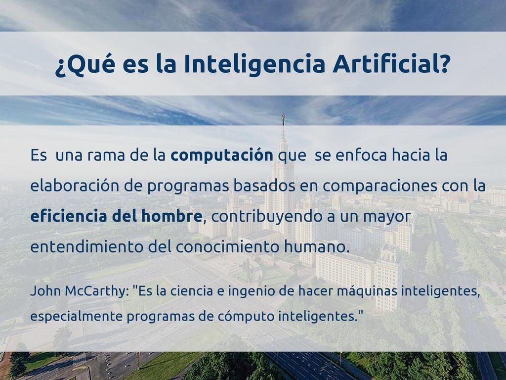 ¿Qué es la Inteligencia Artificial? Es una rama...