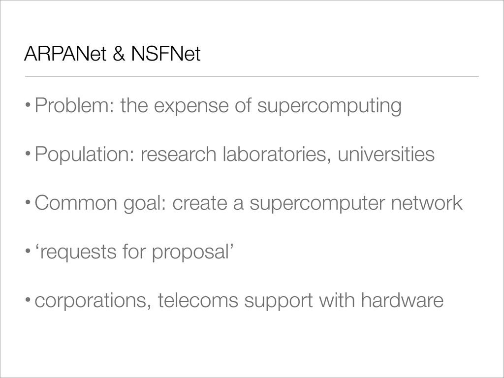 ARPANet & NSFNet •Problem: the expense of super...