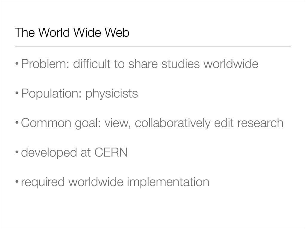 The World Wide Web •Problem: difficult to share ...