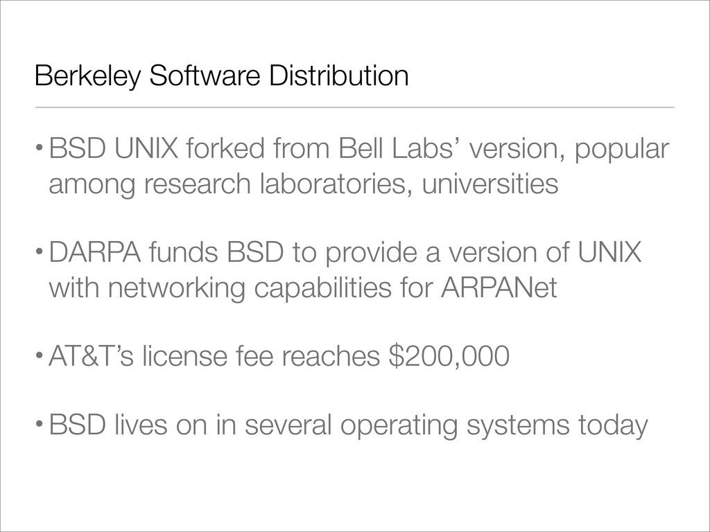 Berkeley Software Distribution •BSD UNIX forked...