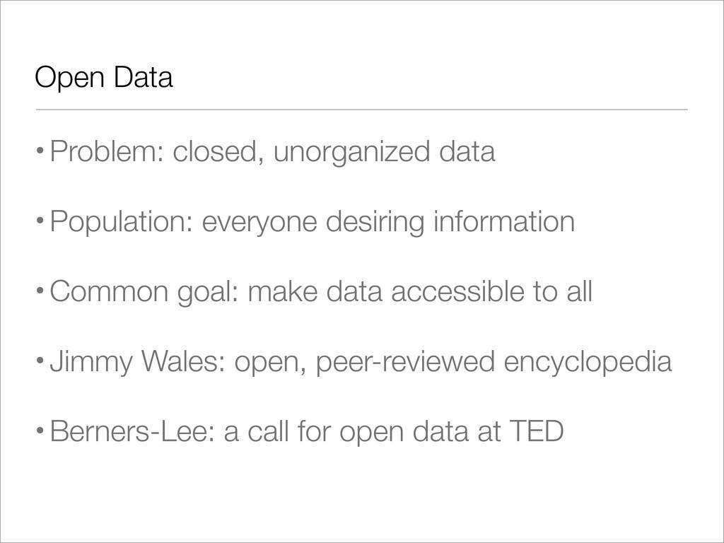 Open Data •Problem: closed, unorganized data •P...