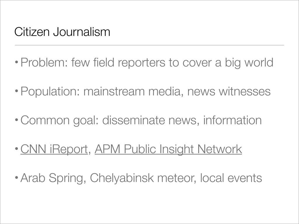 •Problem: few field reporters to cover a big wor...