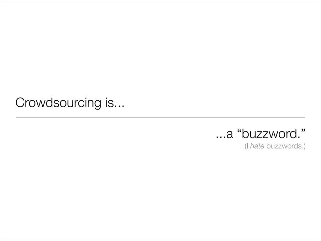 "...a ""buzzword."" (I hate buzzwords.) Crowdsourc..."