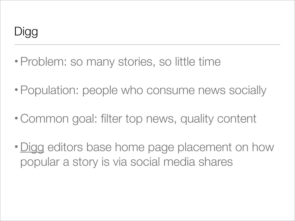 Digg •Problem: so many stories, so little time ...