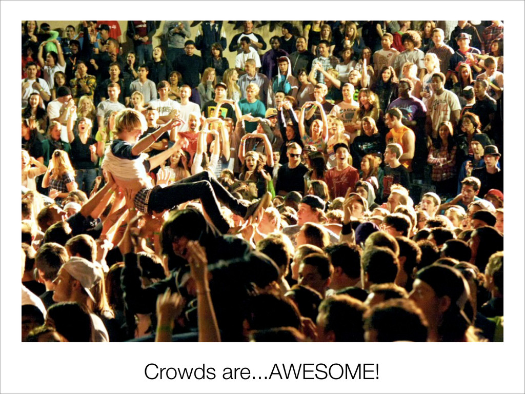 Crowds are...AWESOME!