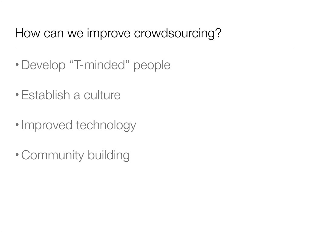 """How can we improve crowdsourcing? •Develop """"T-m..."""