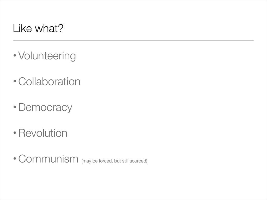 Like what? •Volunteering •Collaboration •Democr...
