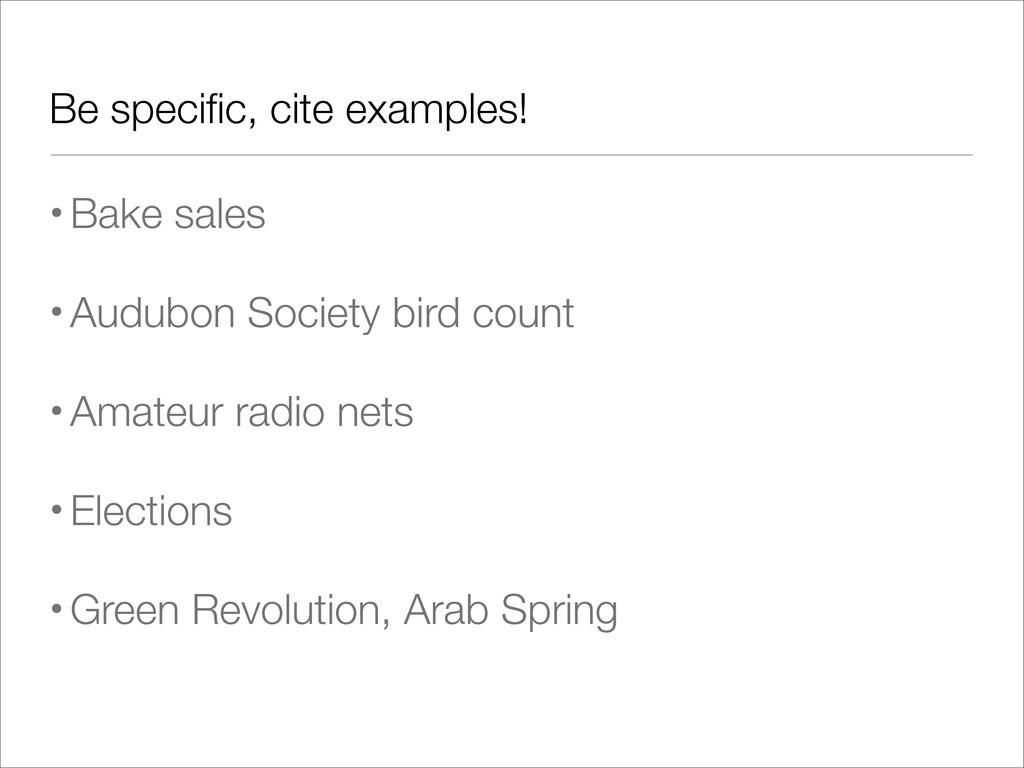 Be specific, cite examples! •Bake sales •Audubon...