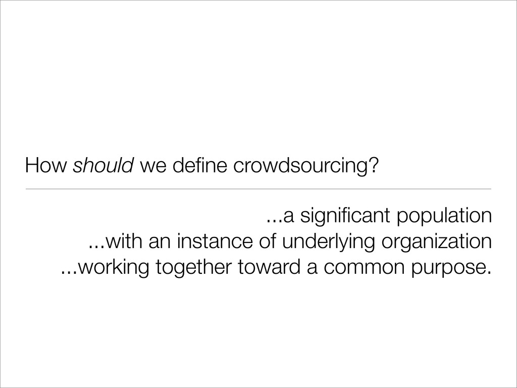 How should we define crowdsourcing? ...a signific...