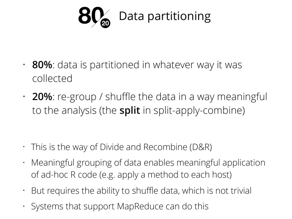 • 80%: data is partitioned in whatever way it w...
