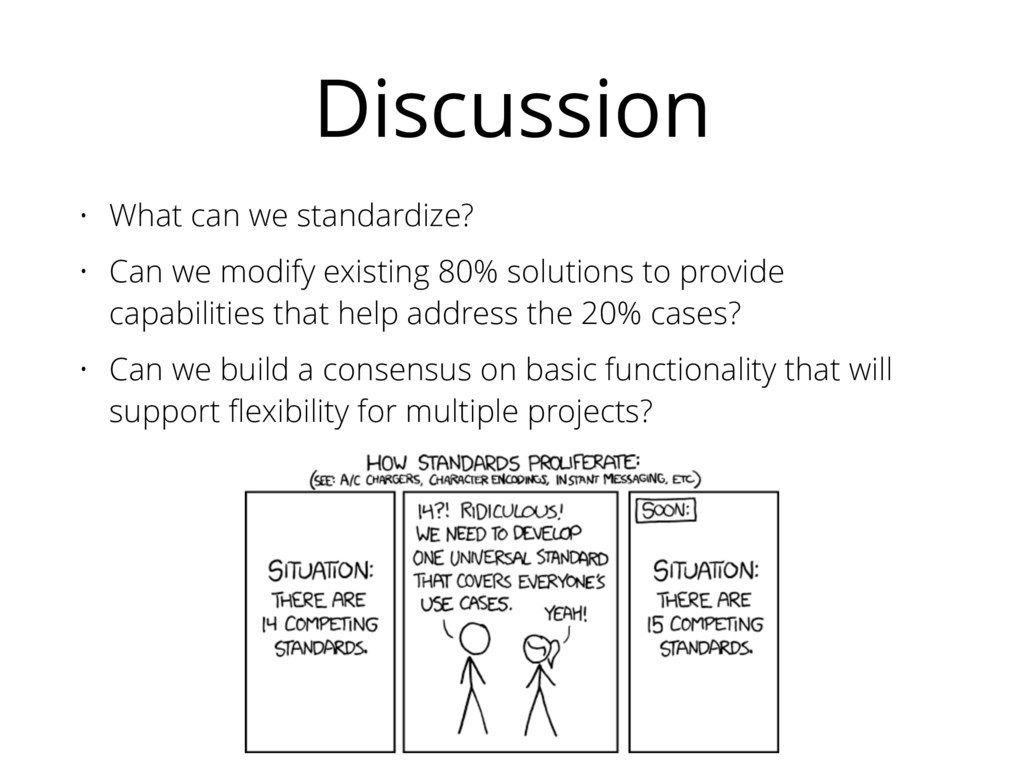 Discussion • What can we standardize? • Can we ...