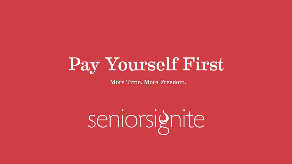 Pay Yourself First More Time. More Freedom.