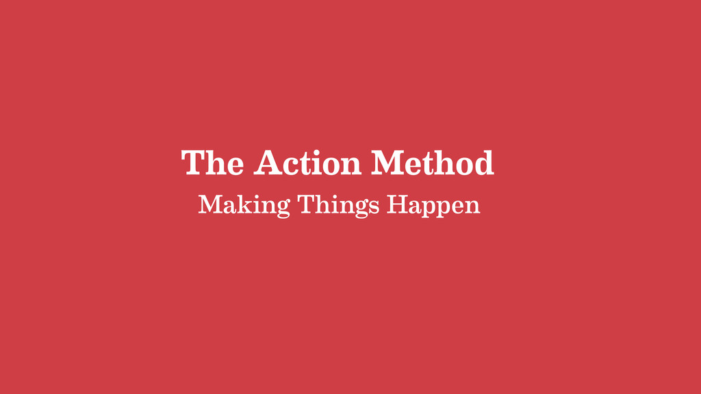 The Action Method Making Things Happen