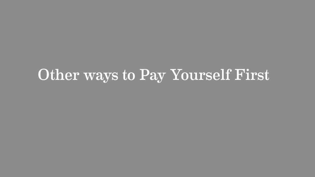 Other ways to Pay Yourself First