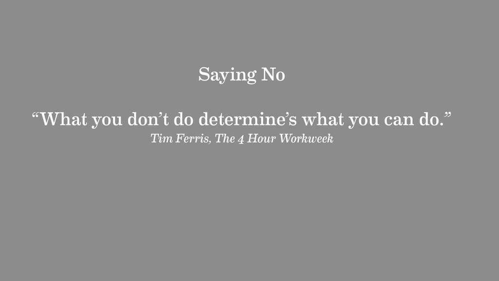 "Saying No ""What you don't do determine's what y..."