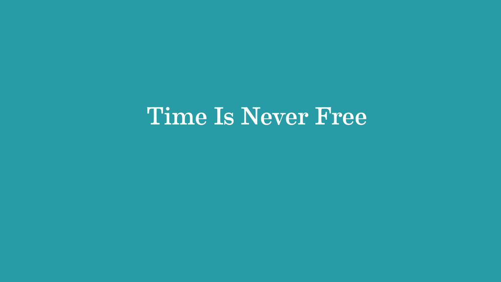 Time Is Never Free