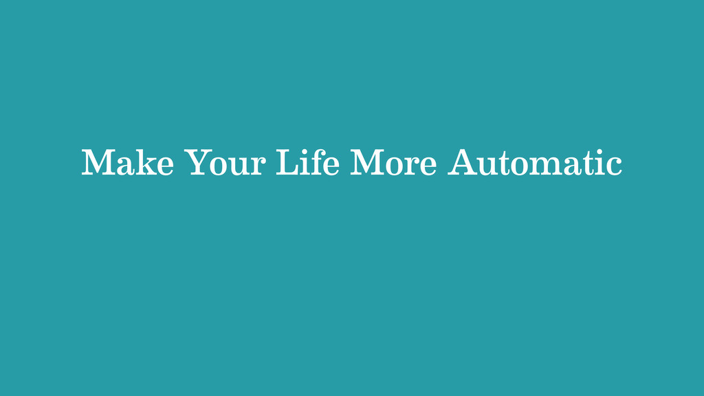 Make Your Life More Automatic