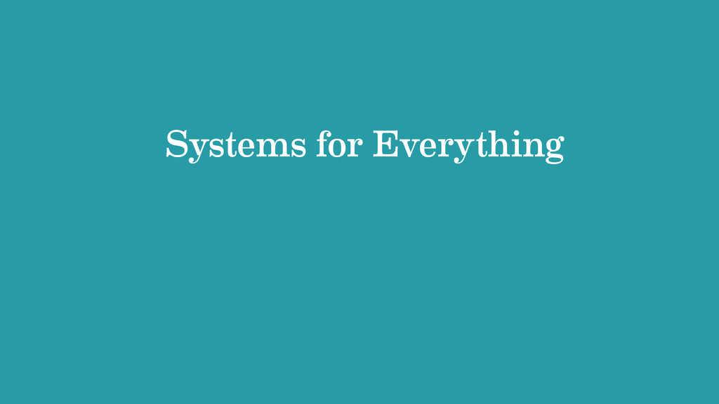 Systems for Everything