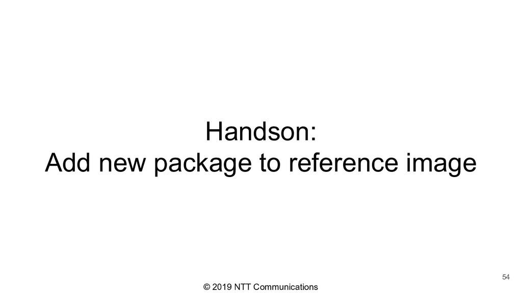 © 2019 NTT Communications Handson: Add new pack...