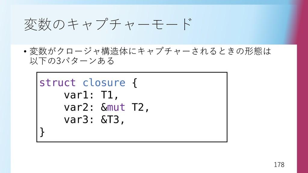 178 178 変数のキャプチャーモード • 変数がクロージャ構造体にキャプチャーされるときの...