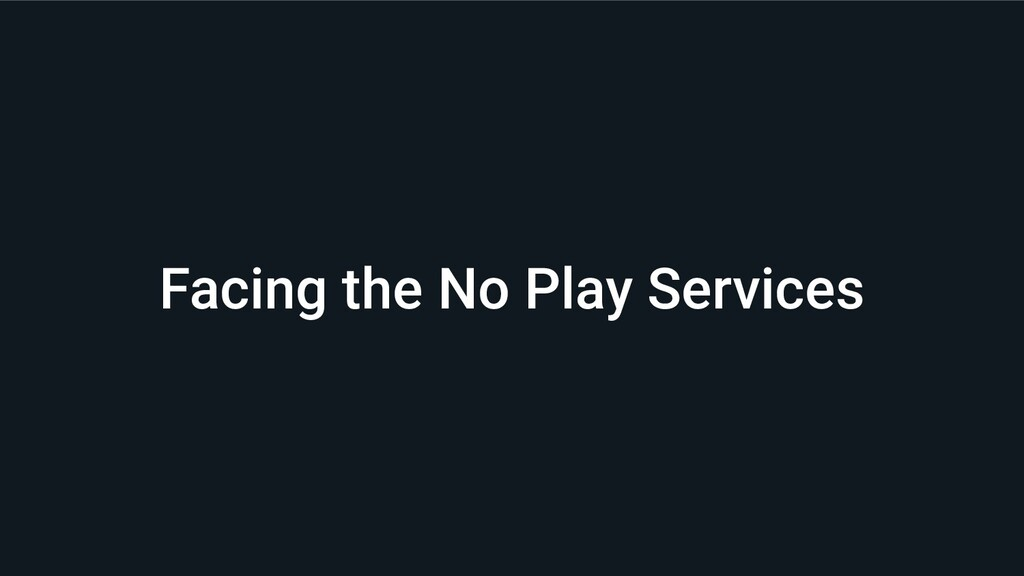 Facing the No Play Services
