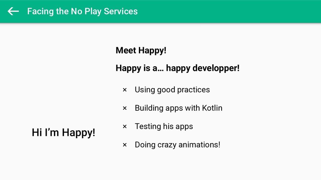 Facing the No Play Services  Hi I'm Happy! Meet...