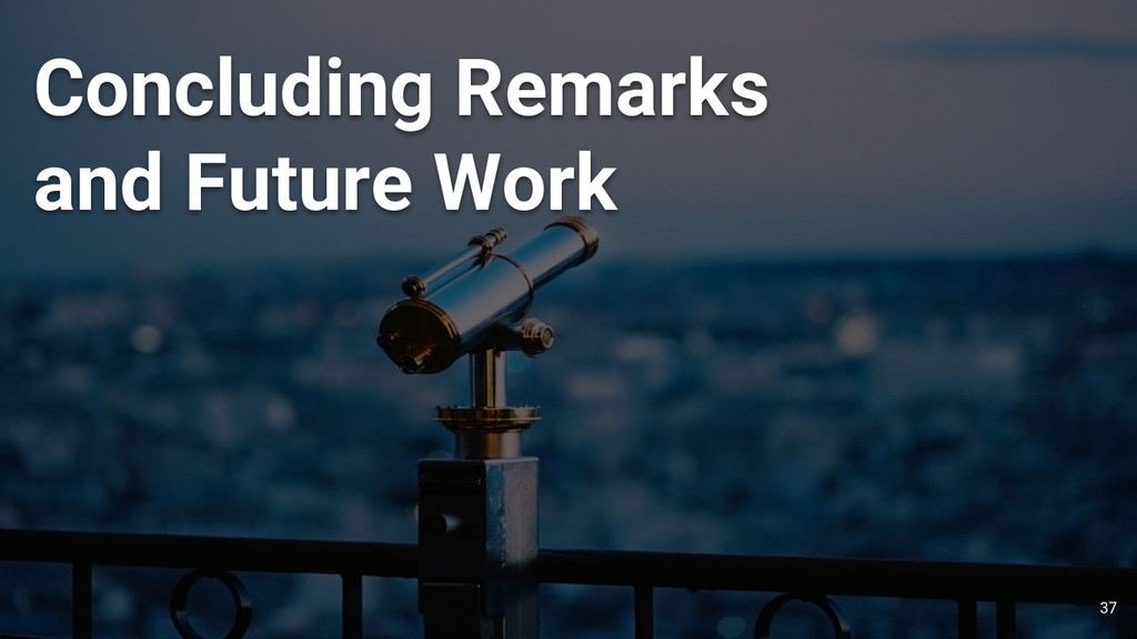 37 Concluding Remarks and Future Work
