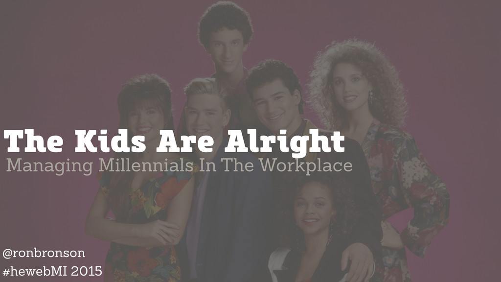 The Kids Are Alright Managing Millennials In Th...