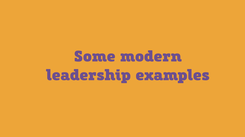 Some modern leadership examples