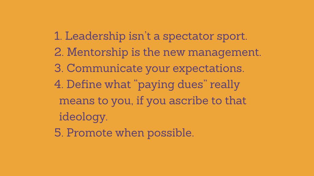 1. Leadership isn't a spectator sport. 2. Mento...