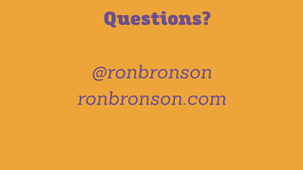Questions? @ronbronson ronbronson.com