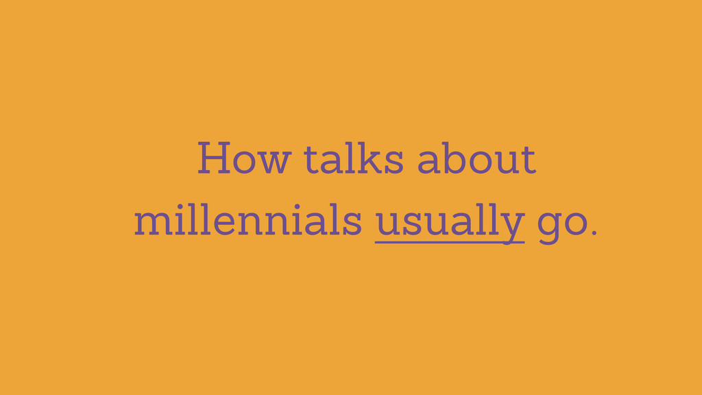 How talks about millennials usually go.