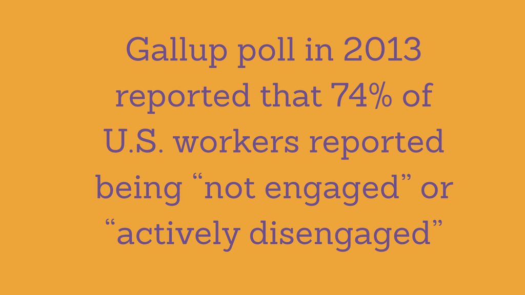 Gallup poll in 2013 reported that 74% of U.S. w...