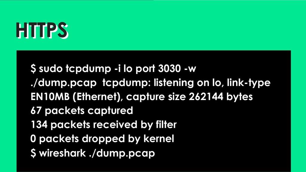 HTTPS HTTPS $ sudo tcpdump -i lo port 3030 -w ....
