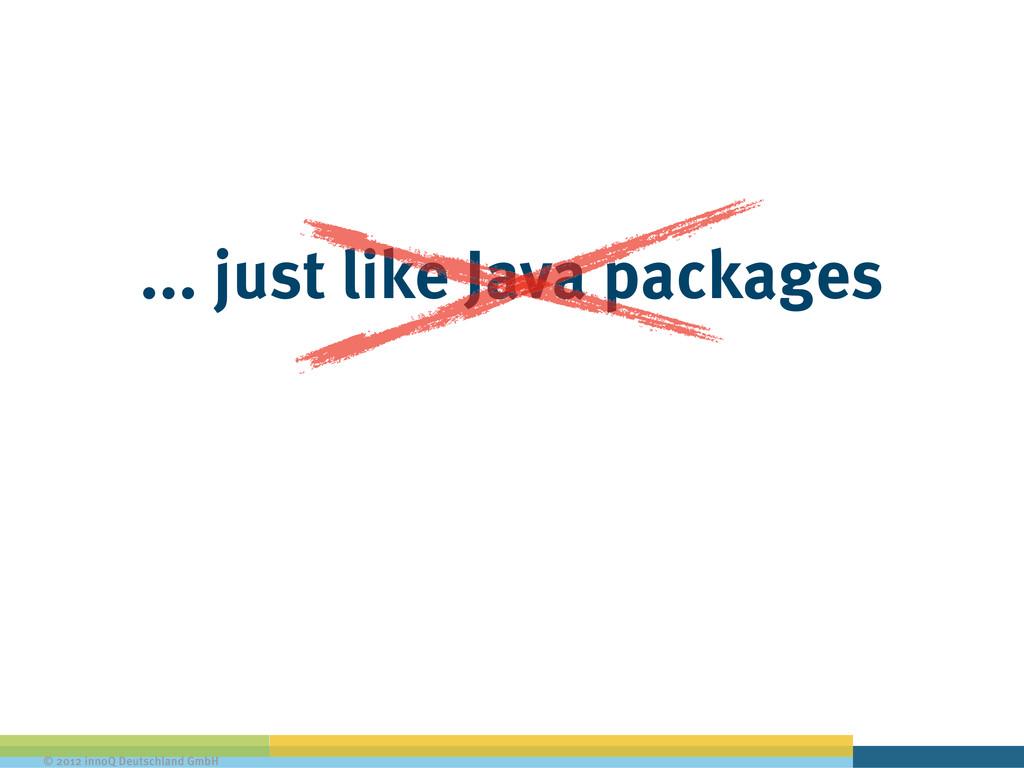 © 2012 innoQ Deutschland GmbH ... just like Jav...