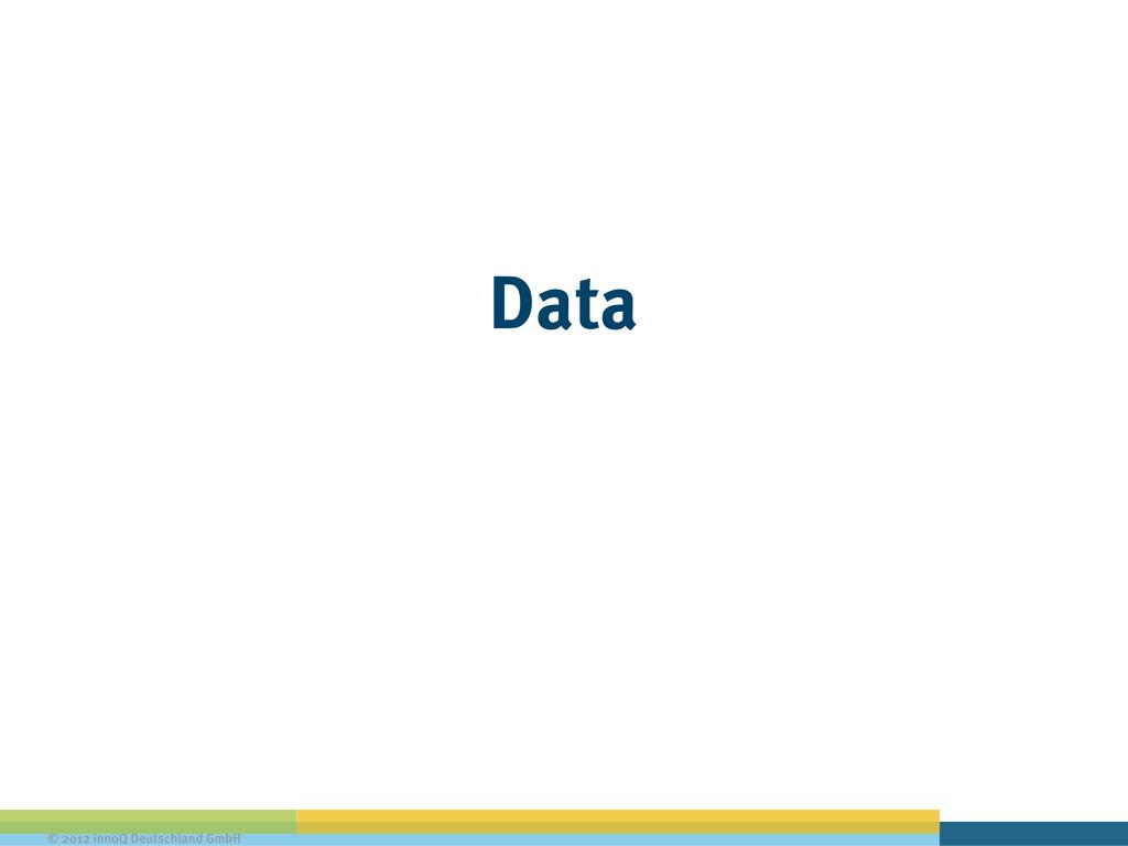 © 2012 innoQ Deutschland GmbH Data