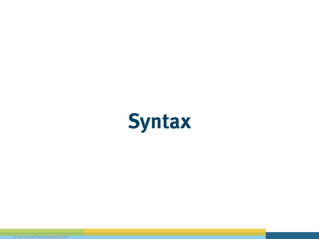 © 2011 innoQ Deutschland GmbH Syntax