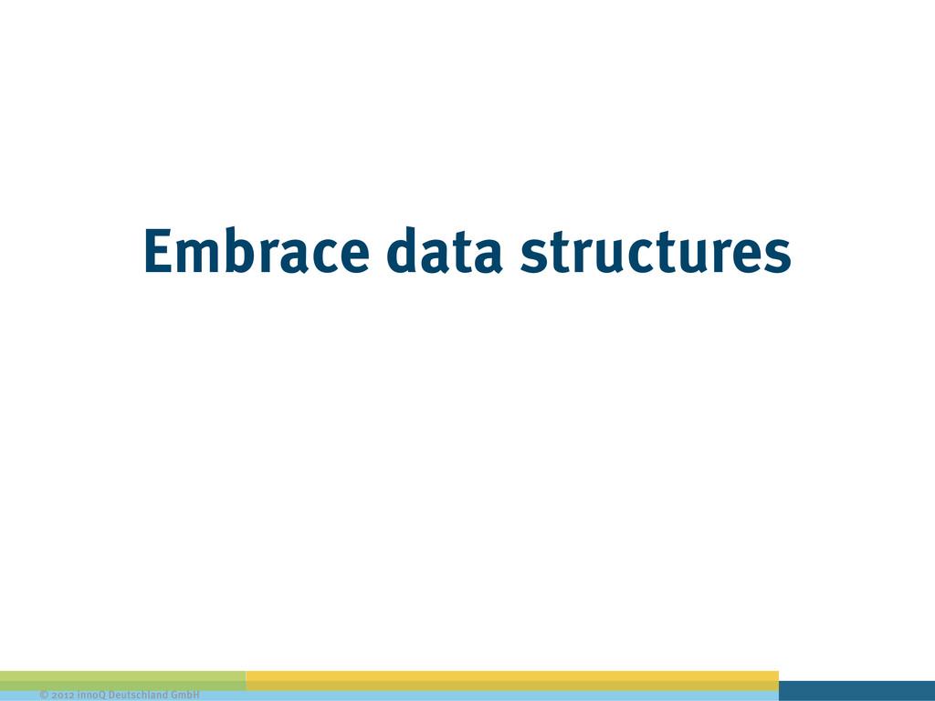 © 2012 innoQ Deutschland GmbH Embrace data stru...