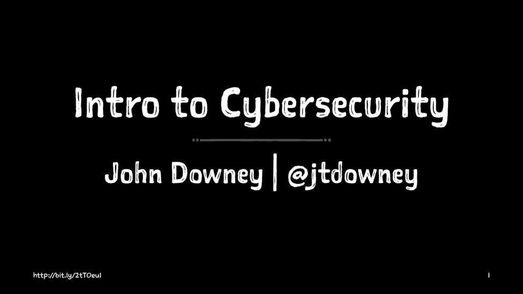 Intro to Cybersecurity John Downey | @jtdowney ...