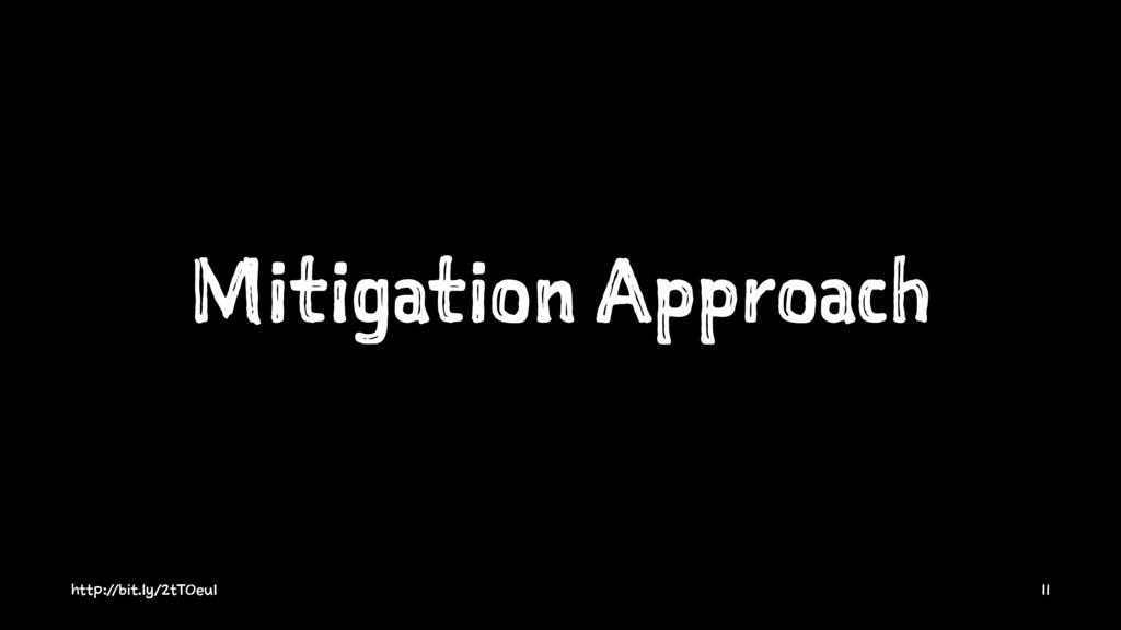 Mitigation Approach http://bit.ly/2tTOeu1 11
