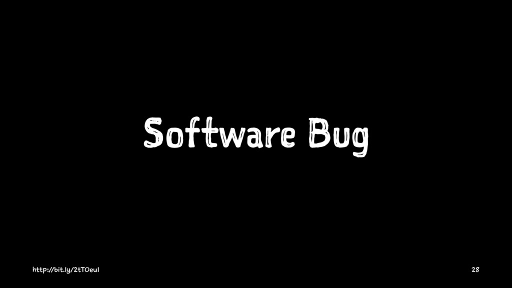 Software Bug http://bit.ly/2tTOeu1 28