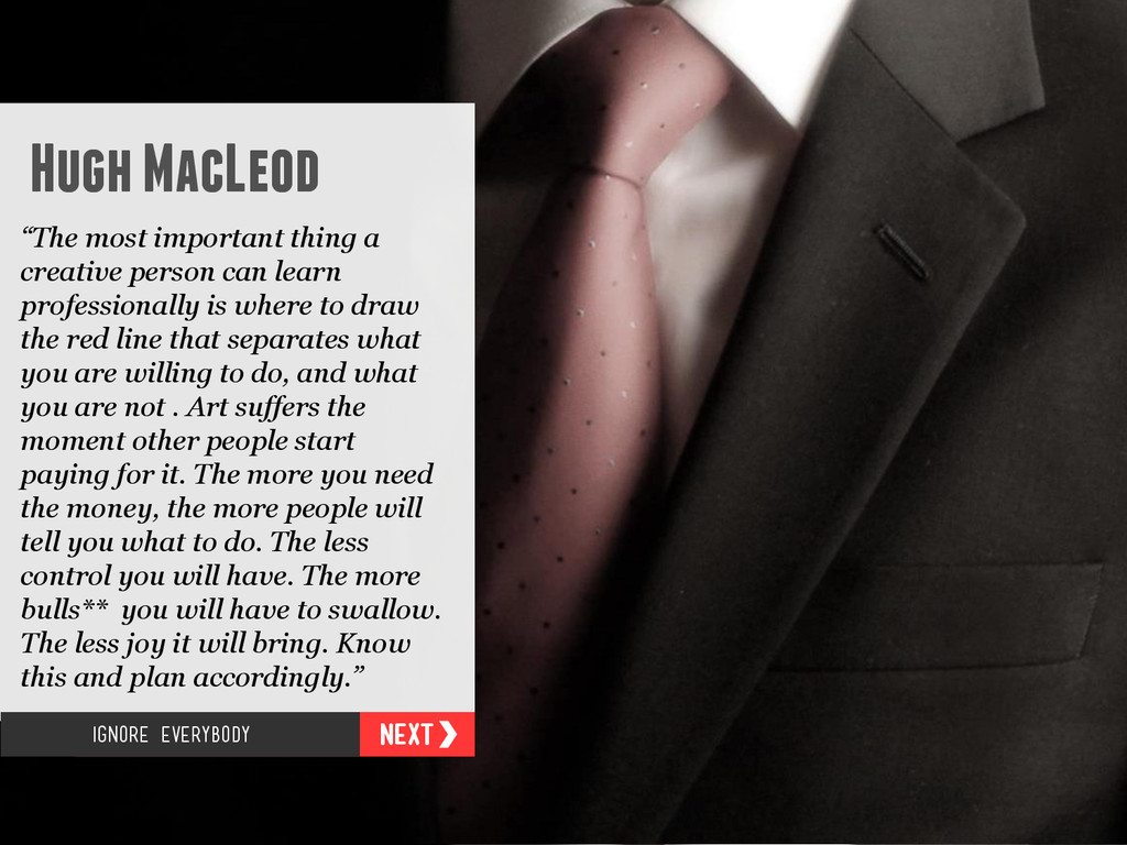 """Hugh MacLeod """"The most important thing a creati..."""