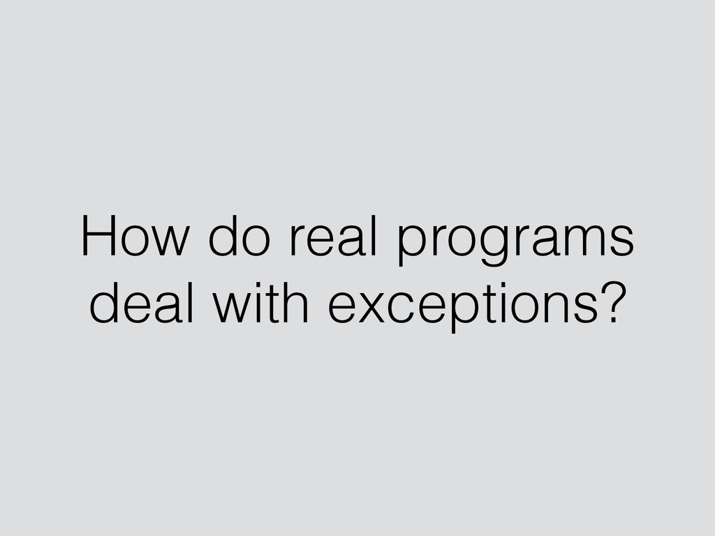 How do real programs deal with exceptions?