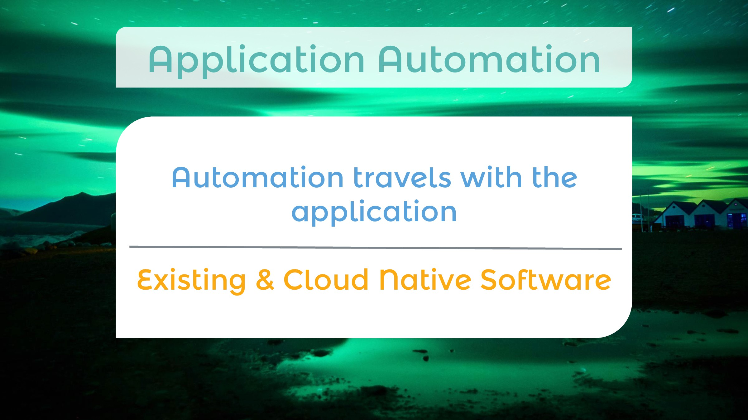 Automation travels with the application  Exist...