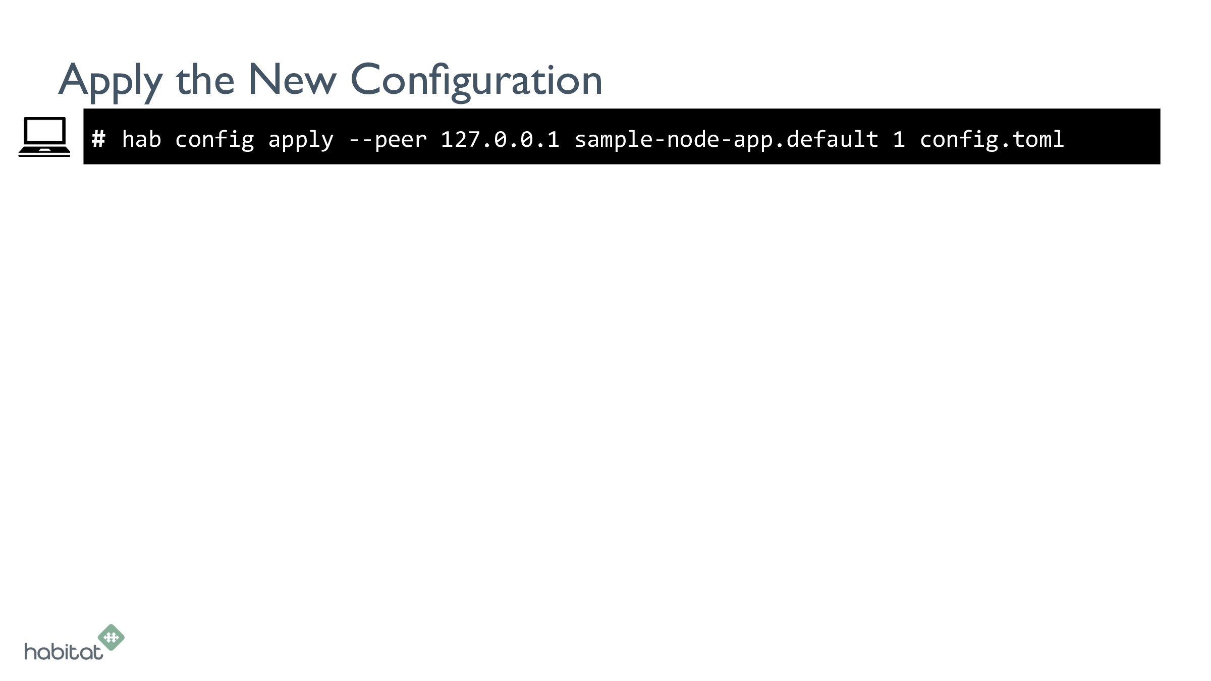 # Apply the New Configuration hab config apply -...