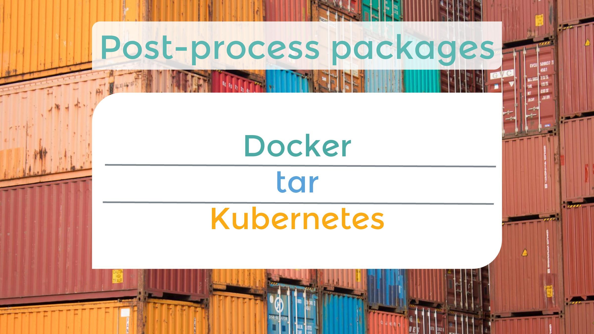 Docker tar Kubernetes Post-process packages