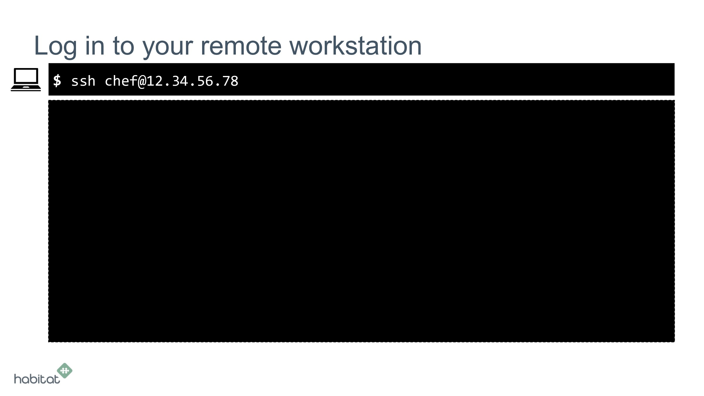 $ Log in to your remote workstation ssh chef@12...