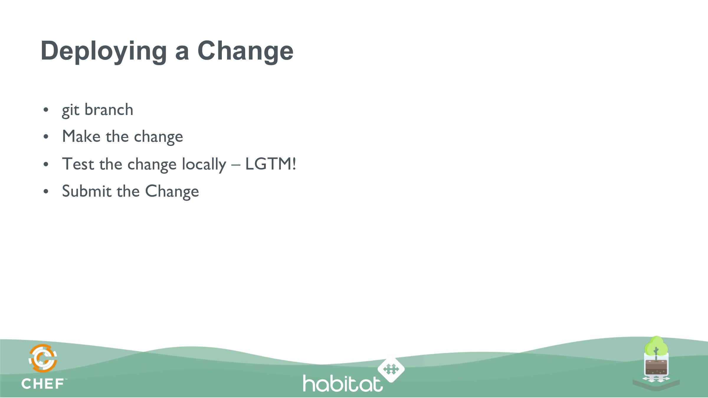 Deploying a Change • git branch • Make the ch...