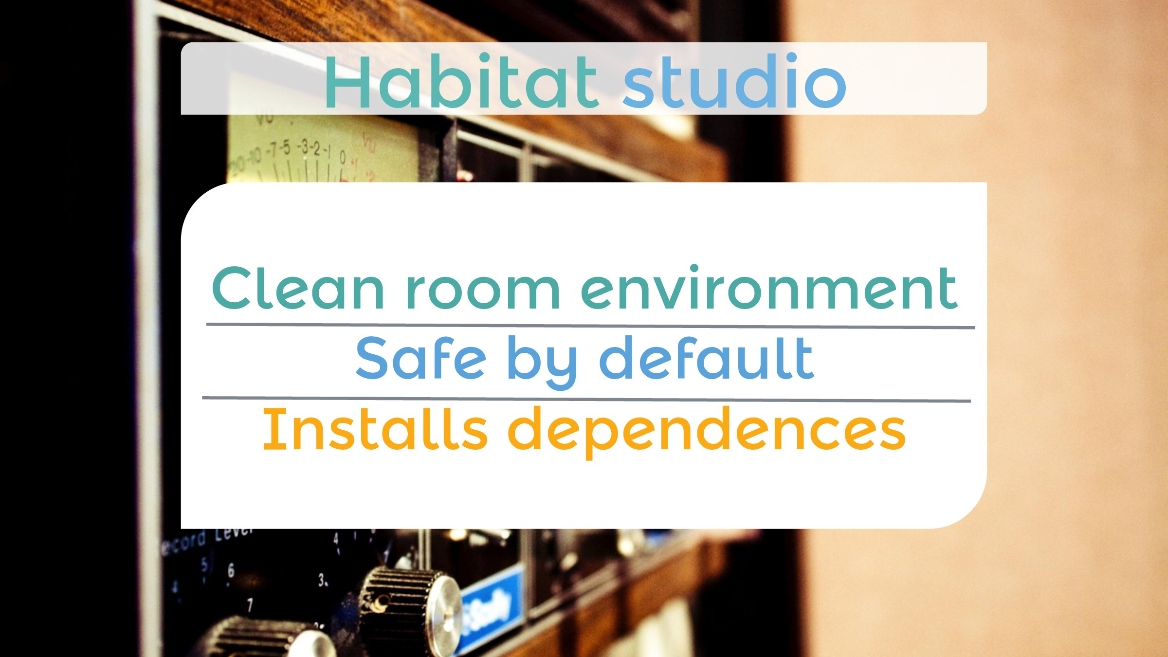 Clean room environment Safe by default Installs...