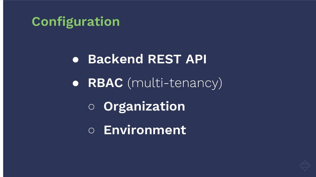 ● Backend REST API ● RBAC (multi-tenancy) ○ Org...